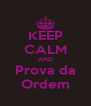 KEEP CALM AND Prova da Ordem - Personalised Poster A4 size