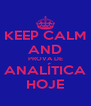 KEEP CALM AND PROVA DE ANALÍTICA HOJE - Personalised Poster A4 size