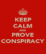 KEEP CALM AND PROVE CONSPIRACY - Personalised Poster A4 size