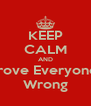 KEEP CALM AND Prove Everyone  Wrong - Personalised Poster A4 size