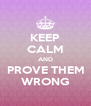 KEEP CALM AND PROVE THEM WRONG - Personalised Poster A4 size