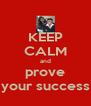 KEEP CALM and prove your success - Personalised Poster A4 size