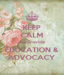 KEEP CALM and provide EDUCATION & ADVOCACY - Personalised Poster A4 size