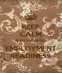 KEEP CALM AND PROVIDE EMPLOYMENT READINESS - Personalised Poster A4 size