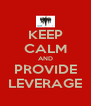 KEEP CALM AND PROVIDE LEVERAGE - Personalised Poster A4 size