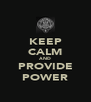 KEEP CALM AND PROVIDE POWER - Personalised Poster A4 size