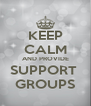 KEEP CALM AND PROVIDE SUPPORT  GROUPS - Personalised Poster A4 size