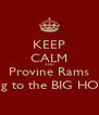 KEEP CALM AND Provine Rams going to the BIG HOUSE - Personalised Poster A4 size