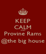 KEEP CALM AND Provine Rams @the big house - Personalised Poster A4 size