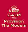 KEEP CALM AND Provision The Modem - Personalised Poster A4 size