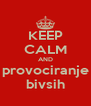 KEEP CALM AND provociranje bivsih - Personalised Poster A4 size