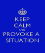 KEEP CALM AND PROVOKE A  SITUATION - Personalised Poster A4 size