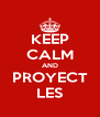 KEEP CALM AND PROYECT LES - Personalised Poster A4 size