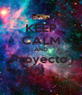 KEEP CALM AND Proyecto  X - Personalised Poster A4 size