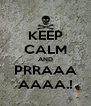 KEEP CALM AND PRRAAA AAAA.! - Personalised Poster A4 size