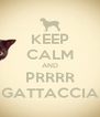 KEEP CALM AND PRRRR GATTACCIA - Personalised Poster A4 size