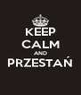 KEEP CALM AND PRZESTAŃ  - Personalised Poster A4 size