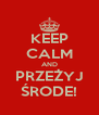 KEEP CALM AND PRZEŻYJ ŚRODE! - Personalised Poster A4 size