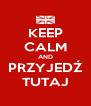 KEEP CALM AND PRZYJEDŹ TUTAJ - Personalised Poster A4 size