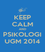 KEEP CALM AND PSIKOLOGI UGM 2014 - Personalised Poster A4 size