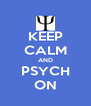 KEEP CALM AND PSYCH ON - Personalised Poster A4 size