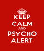 KEEP CALM AND PSYCHO ALERT - Personalised Poster A4 size