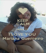 KEEP CALM AND Pt I LOVE YOU  Mariana Guerreiro - Personalised Poster A4 size