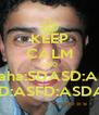 KEEP CALM AND puaha:SDASD:ASD .ASD:ASFD:ASDASD - Personalised Poster A4 size