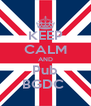 KEEP CALM AND Pub BGDC  - Personalised Poster A4 size