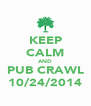 KEEP CALM AND PUB CRAWL 10/24/2014 - Personalised Poster A4 size