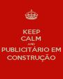 KEEP CALM AND PUBLICITÁRIO EM CONSTRUÇÃO - Personalised Poster A4 size