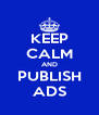 KEEP CALM AND PUBLISH ADS - Personalised Poster A4 size