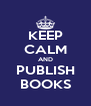 KEEP CALM AND PUBLISH BOOKS - Personalised Poster A4 size