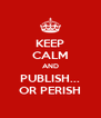 KEEP CALM AND PUBLISH... OR PERISH - Personalised Poster A4 size