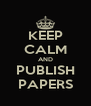 KEEP CALM AND PUBLISH PAPERS - Personalised Poster A4 size