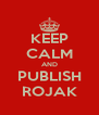 KEEP CALM AND PUBLISH ROJAK - Personalised Poster A4 size