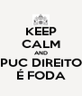 KEEP CALM AND PUC DIREITO É FODA - Personalised Poster A4 size