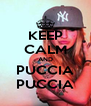 KEEP CALM AND PUCCIA PUCCIA - Personalised Poster A4 size