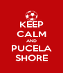 KEEP CALM AND PUCELA SHORE - Personalised Poster A4 size