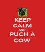 KEEP CALM AND PUCH A COW - Personalised Poster A4 size