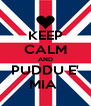 KEEP CALM AND PUDDU E' MIA  - Personalised Poster A4 size