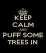 KEEP CALM AND PUFF SOME TREES IN - Personalised Poster A4 size