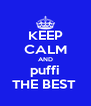 KEEP CALM AND puffi THE BEST  - Personalised Poster A4 size