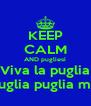 KEEP CALM AND pugliesi Viva la puglia Oh puglia puglia mia <3 - Personalised Poster A4 size