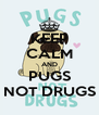 KEEP CALM AND PUGS NOT DRUGS - Personalised Poster A4 size