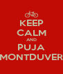 KEEP CALM AND PUJA MONTDUVER - Personalised Poster A4 size