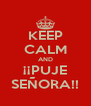 KEEP CALM AND ¡¡PUJE SEÑORA!! - Personalised Poster A4 size