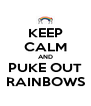 KEEP CALM AND PUKE OUT RAINBOWS - Personalised Poster A4 size