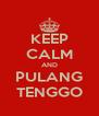 KEEP CALM AND PULANG TENGGO - Personalised Poster A4 size