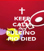 KEEP CALM AND PULCINO  PIO DIED - Personalised Poster A4 size